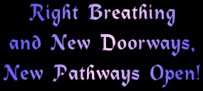 right breathing opens new doorways and pathways
